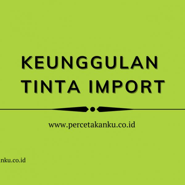 Keunggulan Tinta Import