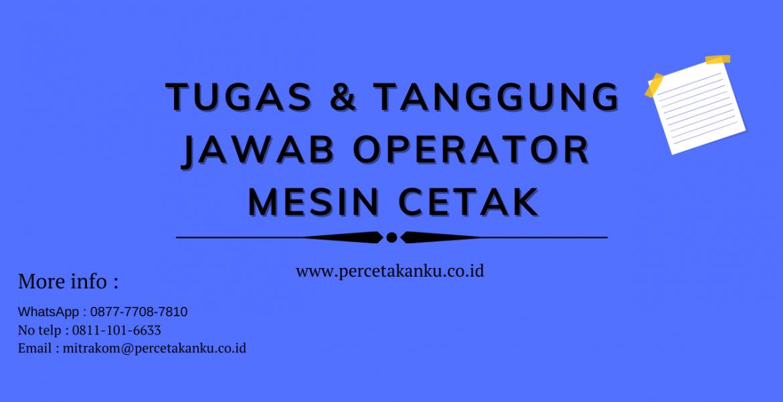 Tugas & Tanggung jawab operator mesin cetak